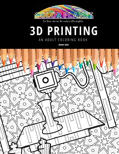 3D PRINTING: AN ADULT COLORING BOOK: An Awesome Coloring Book For Adults (Color Planet)
