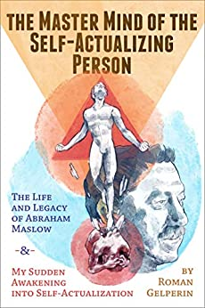 Book cover image for The Master Mind of the Self-Actualizing Person: The Life and Legacy of Abraham Maslow, and My Sudden Awakening into Self-Actualization