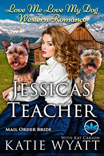Jessica's Teacher (Love Me Love My Dog Western Romance Book 1) by [Katie Wyatt, Kat Carson]