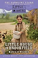 Little House in Brookfield (The Caroline Years, Bk 1) by Maria D Wilkes(2007-05-01)