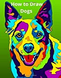How to Draw Dogs: Step-by-step instructions for Drawing Beagles, German Shepherds, Collies, Golden Retrievers, Yorkies, Pugs, Malamutes, and Many More The Drawing Book for Pet Lovers.
