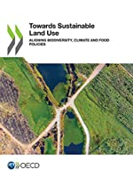 Towards Sustainable Land Use Aligning Biodiversity, Climate and Food Policies