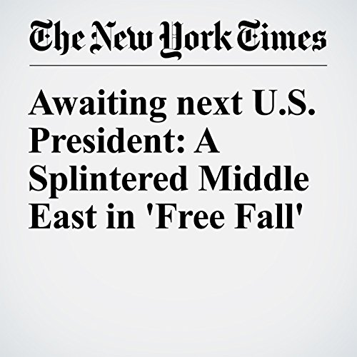 Awaiting next U.S. President: A Splintered Middle East in 'Free Fall' cover art