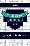 Il libro dei Sudoku per giocatori fantasiosi (Italian Edition)