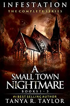 INFESTATION: A Small Town Nightmare - THE COMPLETE SERIES by [Tanya R. Taylor]
