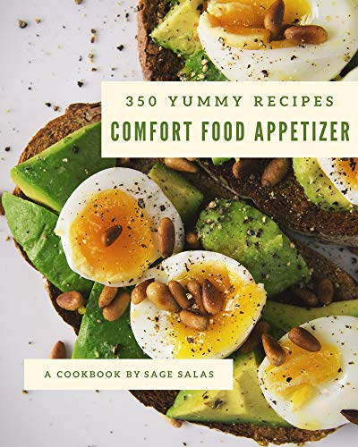 350 Yummy Comfort Food Appetizer Recipes: Happiness is When You Have a Yummy Comfort Food Appetizer Cookbook! (English Edition)