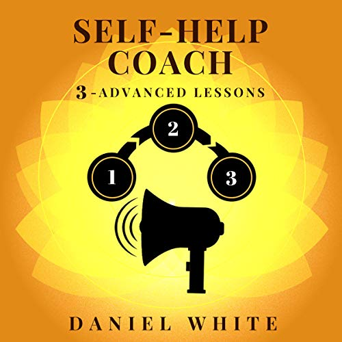 Self-Help Coach: 3 Advanced Lessons to Exploit Real-Life Rules & Secrets audiobook cover art