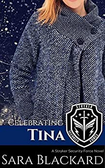 Celebrating Tina: A Sweet Romantic Suspense (Stryker Security Force Book 3) by [Sara Blackard]