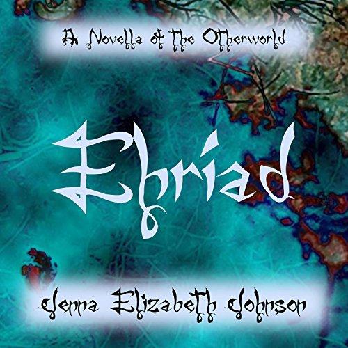 Ehriad - A Novella of the Otherworld: Otherworld, Book 1.5