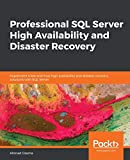 Professional SQL Server High Availability and Disaster Recovery: Implement tried-and-true high availability and disaster recovery solutions with SQL Server (English Edition) - Ahmad Osama