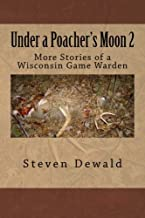 Under a Poacher's Moon 2: More Stories of a Wisconsin Game Warden (Volume 2)