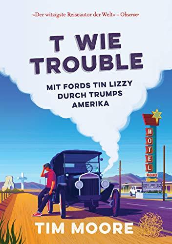 T wie Trouble: Mit Fords Tin Lizzy durch Trumps Amerika
