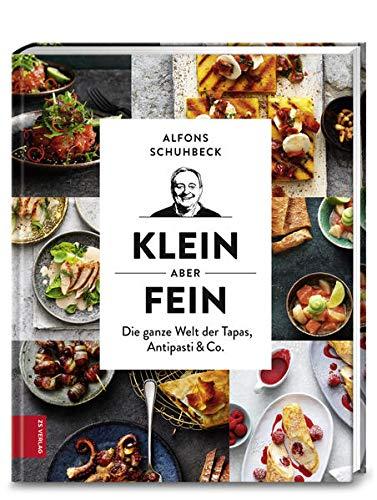 Klein, aber fein: Die Welt der Tapas, Antipasti & Co.: Die ganze Welt der Tapas, Antipasti & Co.
