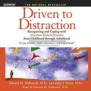 Driven to Distraction     Recognizing and Coping with Attention Deficit Disorder              By:                                                                                                                                 Edward M. Hallowell M.D.,                                                                                        John J. Ratey M.D.                               Narrated by:                                                                                                                                 Edward M. Hallowell M.D.                      Length: 1 hr and 58 mins     247 ratings     Overall 4.4
