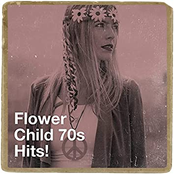 Flower Child 70s Hits!