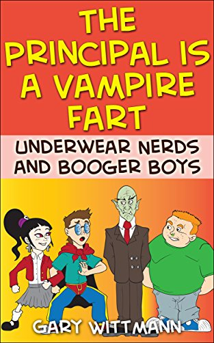 Download (Underwear Nerd and the Booger Boys) The Principal Is A Vampire: Underwear Nerds and the Booger Boys for Reluctant Readers (Boys 9-11) (Underwear Nerd and Booger Boys Book 6) (English Edition) B01LZBCR3Z