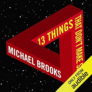 13 Things That Don't Make Sense: The Most Intriguing Scientific Mysteries                   By:                                                                                                                                 Michael Brooks                               Narrated by:                                                                                                                                 Matt Addis                      Length: 8 hrs and 44 mins     646 ratings     Overall 4.0