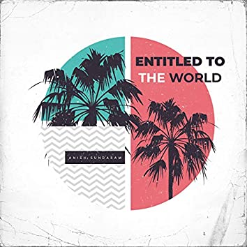 Entitled to the World