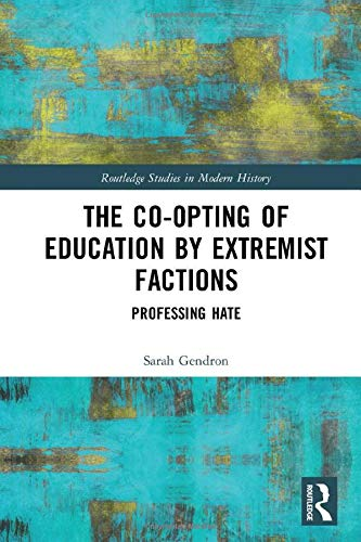The Co-opting of Education by Extremist Factions: Professing Hate (Routledge Studies in Modern...