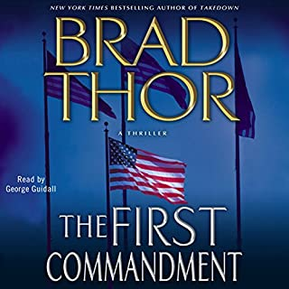 The First Commandment                   By:                                                                                                                                 Brad Thor                               Narrated by:                                                                                                                                 George Guidall                      Length: 10 hrs and 53 mins     2,520 ratings     Overall 4.6