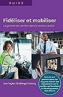 Fidiliser et mobiliser: La gestion de carrière dans le secteur public