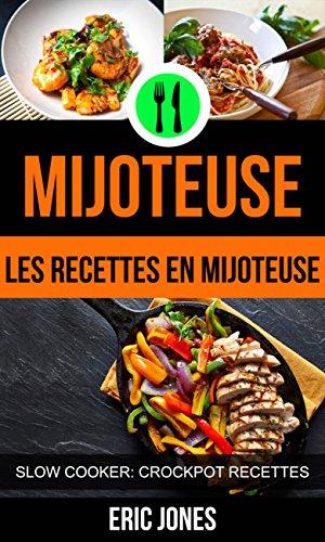 Mijoteuse :Les recettes en mijoteuse (Slow Cooker:...