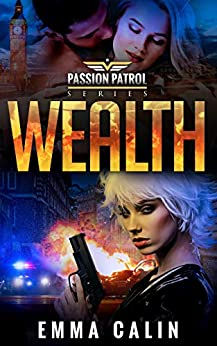 Wealth: A Passion Patrol Novel - Police Detective Fiction Books With a Strong Female Protagonist Romance (Seduction) by [Emma Calin]