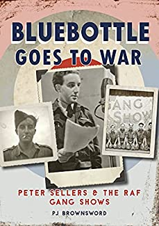 PJ Brownsword - Bluebottle Goes To War: Peter Sellers & The RAF Gang Shows