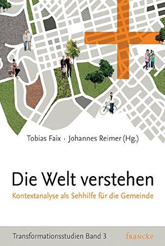 Die Welt verstehen: Kontextanalyse als Sehhilfe für die Gemeinde (Transformationsstudien)