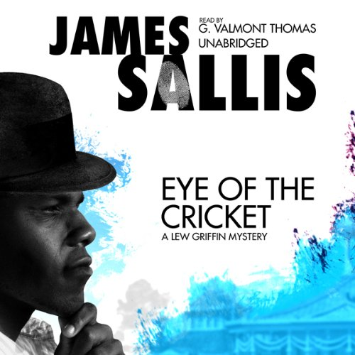 Eye of the Cricket     A Lew Griffin Mystery              By:                                                                                                                                 James Sallis                               Narrated by:                                                                                                                                 G. Valmont Thomas                      Length: 6 hrs and 26 mins     3 ratings     Overall 4.3