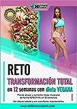 RETO: TRANSFORMACIÓN TOTAL EN 12 SEMANAS CON DIETA VEGANA: Pierde grasa y aumenta masa muscular de forma efectiva con una dieta basada en plantas
