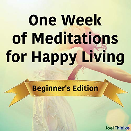 Couverture de One Week of Meditations for Happy Living - Beginner's Edition