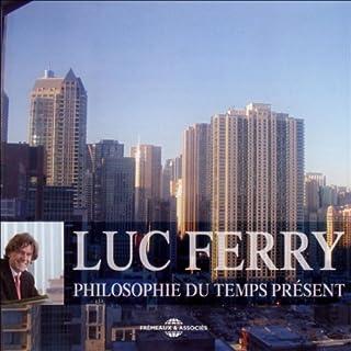 Philosophie du temps présent                    De :                                                                                                                                 Luc Ferry                               Lu par :                                                                                                                                 Luc Ferry                      Durée : 3 h et 57 min     14 notations     Global 4,7