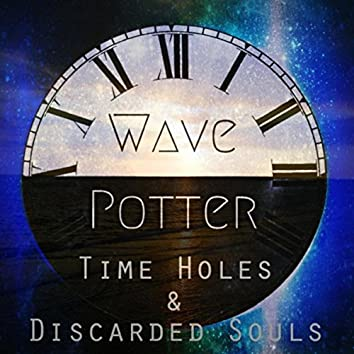 Time Holes and Discarded Souls