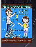 FÍSICA PARA NIÑOS: Aprendiendo sobreEnergía y Fuerzas Para niños y adultos