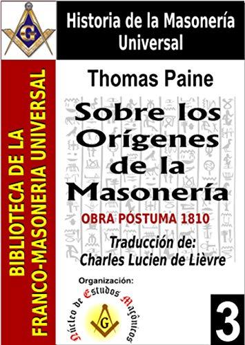 Sobre Los Orígenes de la Masonería: Obra Póstuma de 1810 (Colección Biblioteca de la Franco-masonería Universal nº 3)