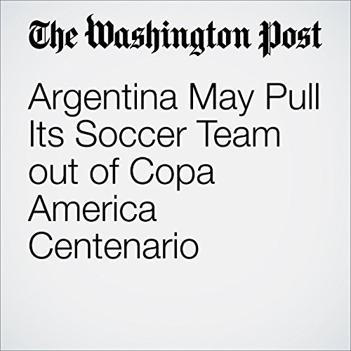 Argentina May Pull Its Soccer Team out of Copa America Centenario cover art