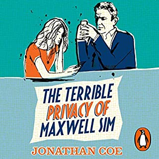 The Terrible Privacy of Maxwell Sim                   By:                                                                                                                                 Jonathan Coe                           Length: Not Yet Known     Not rated yet     Overall 0.0