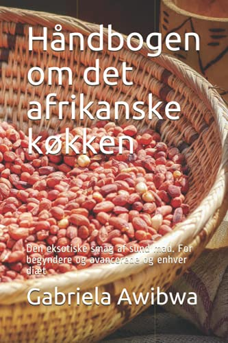 Håndbogen om det afrikanske køkken: Den eksotiske smag af sund mad. For begyndere og avancerede og enhver diæt