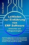Leitfaden zur Einführung von ERP Software - Antworten und Erfolgsstrategien: Allgemeingültige Tipps und Lösungen zur Einführung von ERP-Software in ihrem ... Navision, Oracle oder SAP etc. handelt