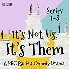 It's Not Us, It's Them: Series 1-3