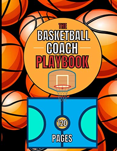 The Basketball Coach Playbook - 120 Pages: Blank Court Diagrams Notebook to Develop Strategies - Coaching Journal for Field Drawing up plays and ... Perfect gift for basket coaches or lovers