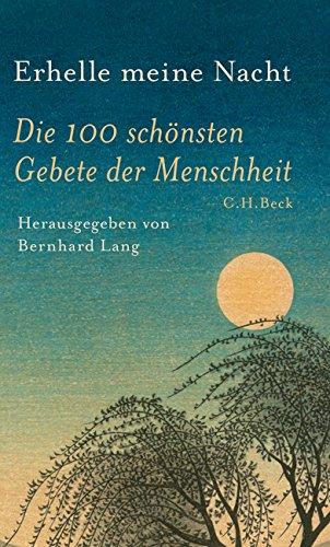 Erhelle meine Nacht: Die 100 schönsten Gebete der Menschheit