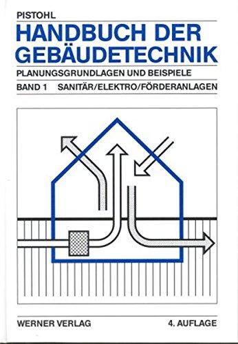 Handbuch der Gebäudetechnik. Planungsgrundlagen und Beispiele: Handbuch der Gebäudetechnik, 2 Bde., Bd.1, Sanitär, Elektro, Förderanlagen