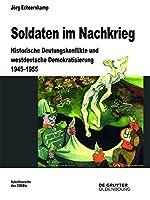 Soldaten Im Nachkrieg: Historische Deutungskonflikte Und Westdeutsche Demokratisierung 1945-1955 (Beitrage zur Militargeschichte)