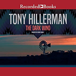 The Dark Wind                   By:                                                                                                                                 Tony Hillerman                               Narrated by:                                                                                                                                 George Guidall                      Length: 7 hrs and 32 mins     397 ratings     Overall 4.7