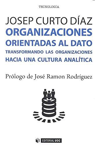 Organizaciones orientadas al dato: Transformando las organizaciones hacia una cultura analítica: 462 (Manuales)