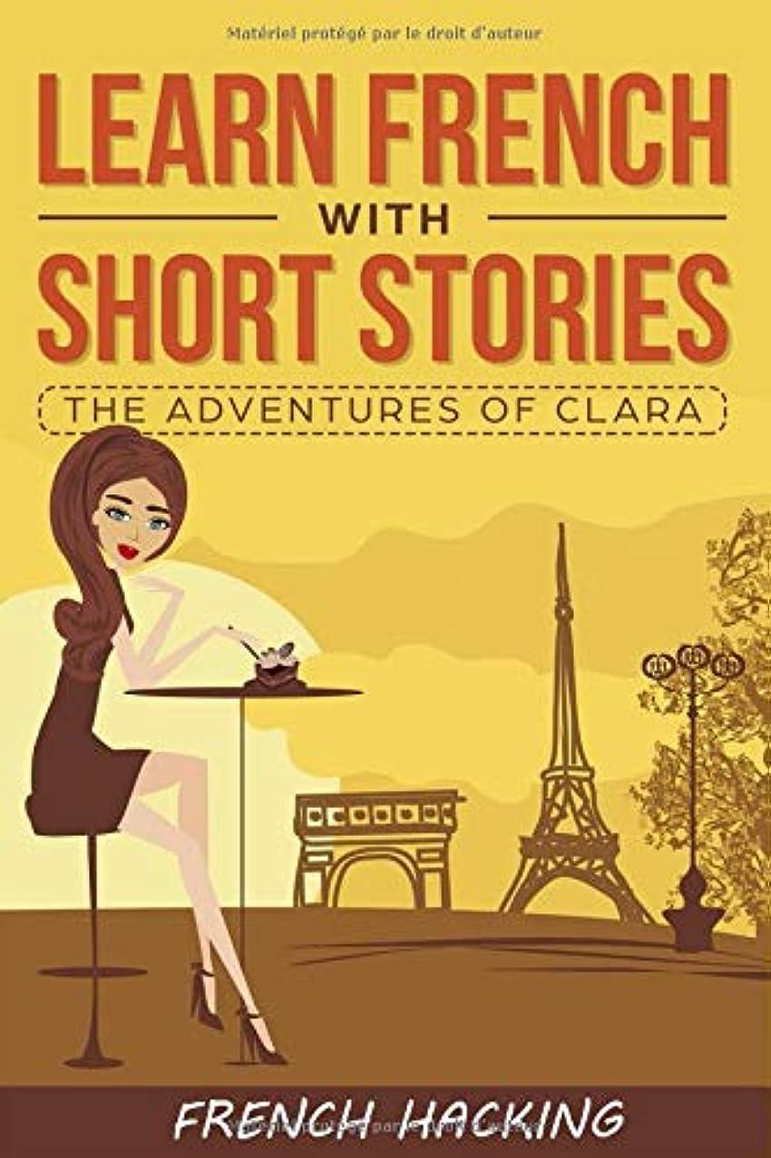 カバー群がる厳Learn French With Short Stories - The Adventures of Clara (French For Beginners)
