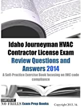 Idaho Journeyman HVAC Contractor License Exam Review Questions and Answers 2014: A Self-Practice Exercise Book focusing on IMC code compliance by ExamREVIEW (2014-01-22)
