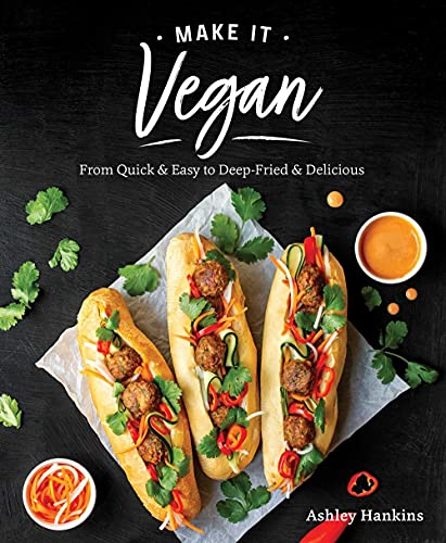 Make It Vegan: From Quick & Easy to Deep Fried & Delicious